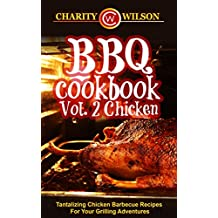 BBQ Cookbook: Vol. 2 Chicken Tantalizing Chicken Barbecue Recipes For Your Grilling Adventures (BBQ Cookbooks Barbecue Recipes)