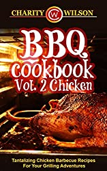 BBQ Cookbook: Vol. 2 Chicken Tantalizing Chicken Barbecue Recipes For Your Grilling Adventures (BBQ Cookbooks Barbecue Recipes) (English Edition)