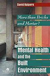 Mental Health and The Built Environment: More Than Bricks And Mortar?: Written by David Halpern, 1995 Edition, (First Edition) Publisher: Routledge [Paperback]