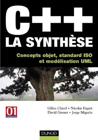 C++, la synthèse : Concepts objet, standard ISO et modélisation UML par Gilles Clavel, Nicolas Fagart, David Grenet, Jorge Miguéis