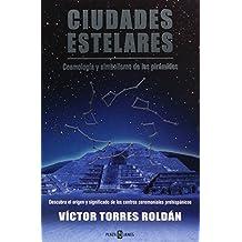 Ciudades estelares / Stellar Cities: Cosmologia y simbolismo de las piramides / Cosmology and Symbolism of the Pyramids