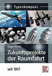 Zukunftsprojekte der Raumfahrt: seit 1957 (Typenkompass)