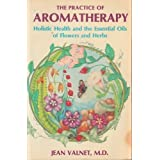 Practice of Aromatherapy: Holistic Health and the Essential Oils of Flowers and Herbs by Jean Valnet (1982-01-01)
