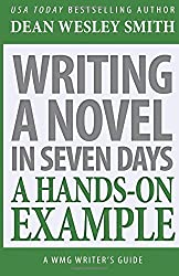 Writing a Novel in Seven Days: A Hands-On Example (WMG Writer's Guides) (Volume 13) by Dean Wesley Smith (2016-06-28)