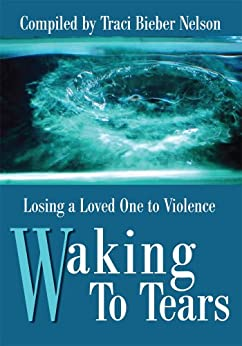 Waking To Tears: Losing a Loved One to Violence (English Edition) di [Traci Bieber Nelson]
