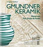Gmundner Keramik: Kunst aus Ton, Feuer & Farbe - Irmgard Gollner