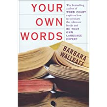 Your Own Words: The Bestselling Author of Word Court Explains How to Decipher Decipher the Dictionary, Master the Usage Manual, and Be Your Own ... Usage Manual, and Be Your Own Language Expert