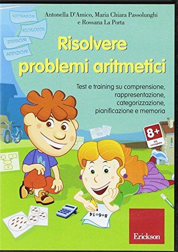 Risolvere problemi aritmetici. Test e training su comprensione, rappresentazione, categorizzazione, pianificazione e memoria. CD-ROM