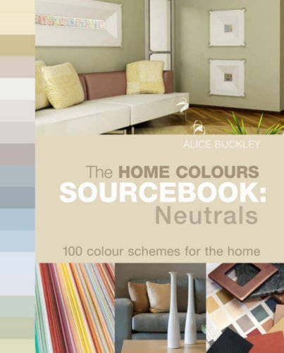 The Home Colours Sourcebook: Neutrals: 100 Colour Schemes for the Home by Alice Buckley (2008-09-01)