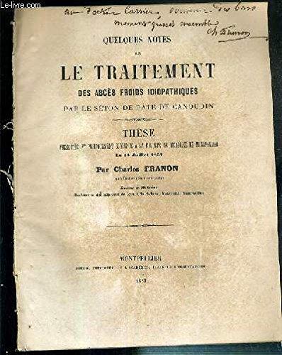 QUELQUES NOTES SUR LE TRAITEMENT DES ABCES FROIDS IDIOPATHIQUES PAR LE SETON DE PATE DE CANQUOIN - THESE PRESENTEE ET SOUTENUE A LA FACULTE DE MEDECINE DE MONTPELLIER LE 15 JUILLET 1857 - ENVOI DE L'AUTEUR.