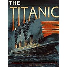 The Titanic: The Extraordinary Story of the Unsinkable Ship