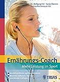 Ernährungs-Coach: Mehr Leistung im Sport: Gezielt ernähren, optimal trainieren