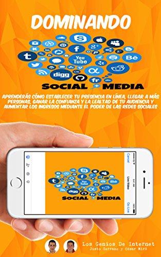 Dominando SOCIAL MEDIA: Aprenderás cómo establecer tu presencia en línea, llegar a más personas, ganar la confianza y la lealtad de tu audiencia y aumentar los ingresos mediante las redes sociales