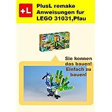 PlusL remake Anweisungen fur LEGO 31031,Pfau: Sie konnen die Pfau aus Ihren eigenen Steinen zu bauen! (German Edition)