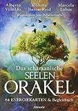 Das schamanische Seelen-Orakel: 64 Energiekarten & Begleitbuch - Alberto Villoldo, Colette Baron-Reid, Marcela Lobos
