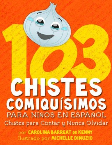 103 Chistes Comiquísimos Para Niños En Español - Chistes para Contar y Nunca Olvidar por Carolina Barreat de Kenny