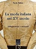 La moda italiana nel XV secolo. Abbigliamento e accessori (Living History)