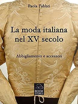 La moda italiana nel XV secolo. Abbigliamento e accessori (Living History) di [Fabbri, Paola]
