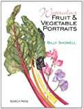 Watercolour Fruit & Vegetable Portraits by Billy Showell (2014-07-15)