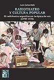 Radioteatro y cultura popular: El radioteatro argentino en la época de oro (1930-1950)