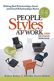 People Styles at Work...And Beyond: Making Bad Relationsihp Good and Good Relationships Better von [Bolton, Dorothy Grover, Robert Bolton]