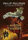 À la Croisée des Mondes, tome 3 : Le Miroir d'Ambre par Pullman