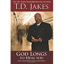 God Longs to Heal You: Free Your Body, Mind, and Spirit