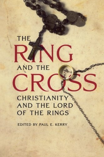 The Ring and the Cross: Christianity and the Lord of the Rings by Paul E. Kerry (Editor) (3-May-2013) Paperback