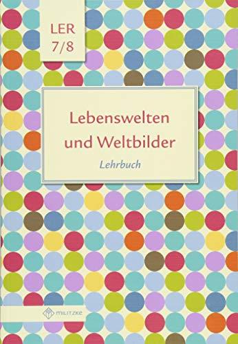 Lebenswelten und Weltbilder Klassen 7/8: Lehrbuch, Lebensgestaltung-Ethik-Religionskunde, Brandenburg