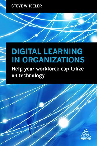 Digital Learning in Organizations: Help your Workforce Capitalize on Technology (English Edition)