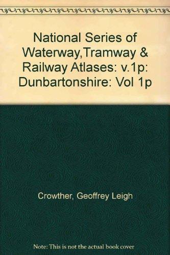 National Series of Waterway,Tramway & Railway Atlases: v.1p: Dunbartonshire -