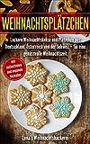 Weihnachtsplätzchen: Leckere Weihnachtskekse und Plätzchen aus Deutschland, Österreich und der Schweiz - für eine genussvolle Weihnachtszeit