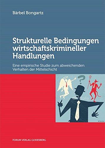 Strukturelle Bedingungen wirtschaftskrimineller Handlungen: Eine empirische Studie zum abweichenden Verhalten der Mittelschicht