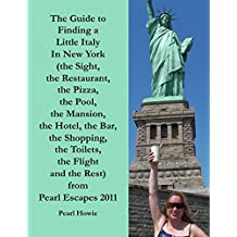 The Guide to Finding a Little Italy In New York (the Sight, the Restaurant, the Pizza, the Pool, the Mansion, the Hotel, the Bar, the Shopping, the Toilets, ... and the Rest) from Pearl Escapes 2011