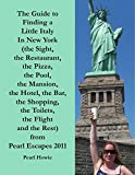 The Guide to Finding a Little Italy In New York (the Sight, the Restaurant, the Pizza, the Pool, the Mansion, the Hotel, the Bar, the Shopping, the Toilets, ... Flight and the Rest) from Pearl Escapes 2011
