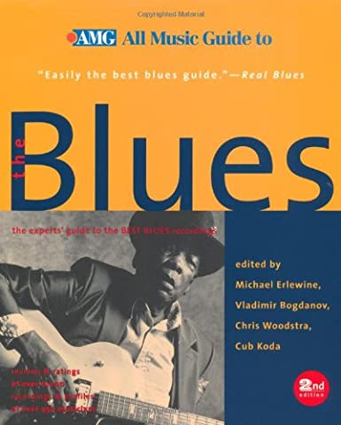 All Music Guide to the Blues: The Experts' Guide to