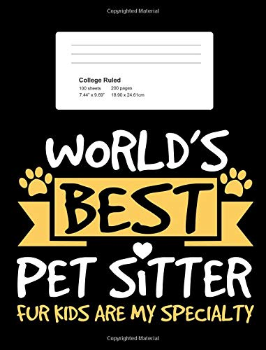 World's Best Pet Sitter Fur Kids Are My Specialty College Ruled: Composition Notebook 200 Pages Blank Lined Journal Paper (Pets Comp Journals) -