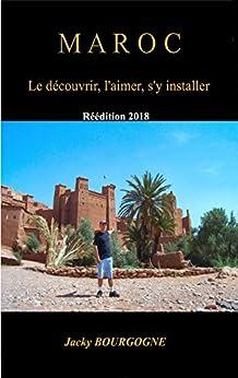 Maroc Le découvrir, l'aimer, s'y installer par [Bourgogne, Jacky]