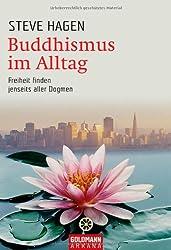 Buddhismus im Alltag: Freiheit finden jenseits aller Dogmen