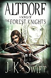 Altdorf: A novel of The Forest Knights (Forest Knights Duology) by J. K. Swift (2012-01-08)
