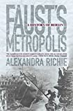 Faust's Metropolis: A History of Berlin