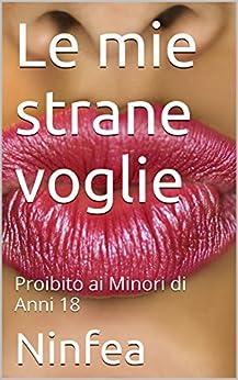Le mie strane voglie: Proibito ai Minori di Anni 18 (Italian Edition) par [Ninfea]