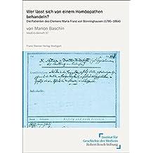 Wer lässt sich von einem Homöopathen behandeln? Die Patienten des Clemens Maria Franz von Bönninghausen (1785-1864) (Medizin, Gesellschaft und Geschichte / Beihefte)