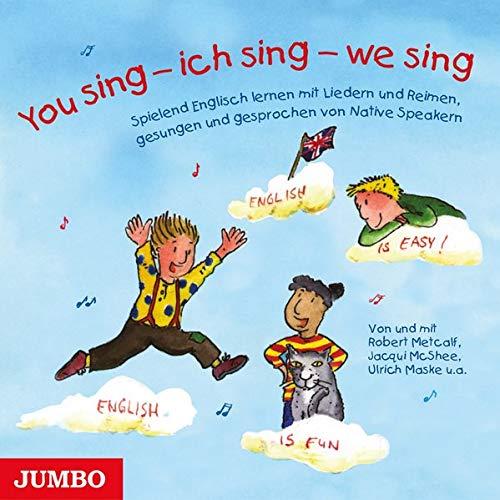 You sing - ich sing - we sing: Spielend Englisch lernen mit bekannten englischen Kinderliedern und Reimen, gesungen und gesprochen von Native Speakern (Audio-cd Englisch Lernen)