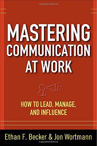 Mastering Communication at Work: How to Lead, Manage, and Influence by Ethan F. Becker (2009-08-01)