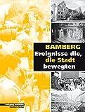 Bamberg - Tage, die die Stadt bewegten (Stadtgeschichte) - Wolfgang Wußmann