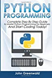 Python Programming: Complete Step by Step Guide to Master Python Programming for Beginners and Start Coding Today!: Volume 4 (Computer Programming)
