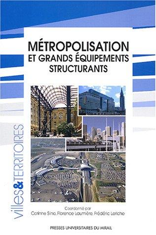 Métropolisation et grands équipements structurants par Florence Laumière