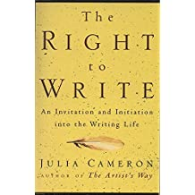 The Right to Write: An Invitation and Initiation into the Writing Life by Julia Cameron (1998-12-27)