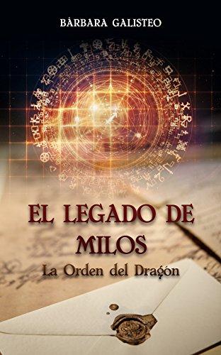 El legado de Milos: La orden del dragón por Bárbara Galisteo